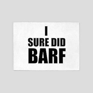 I Sure Did Barf 5'x7'Area Rug