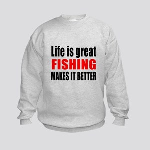 Life is great Fishing makes it bet Kids Sweatshirt
