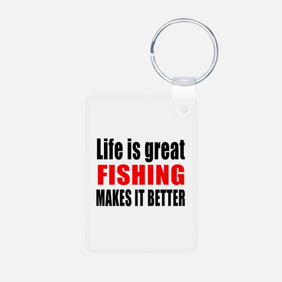 Life is great Fishing make Keychains