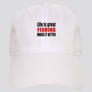 Life is great Fishing makes it better Cap