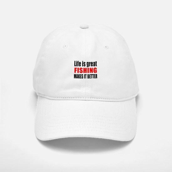 Life is great Fishing makes it better Baseball Baseball Cap