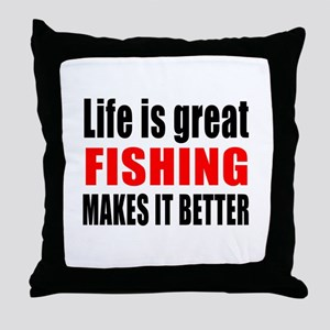 Life is great Fishing makes it better Throw Pillow