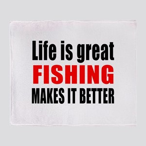 Life is great Fishing makes it bette Throw Blanket