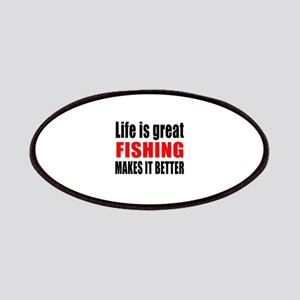 Life is great Fishing makes it better Patch
