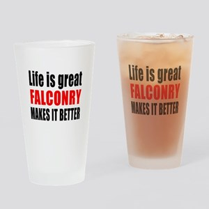 Life is great Falconry makes it bet Drinking Glass