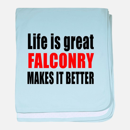 Life is great Falconry makes it bette baby blanket