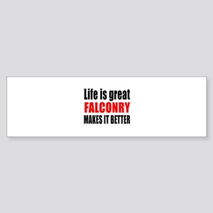 Life is great Falconry makes it b Sticker (Bumper)