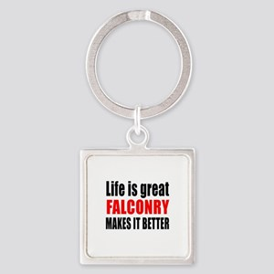 Life is great Falconry makes it be Square Keychain