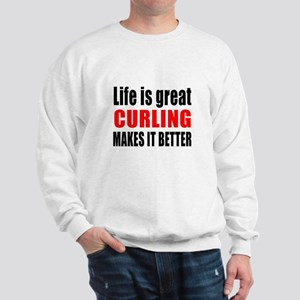 Life is great Curling makes it better Sweatshirt