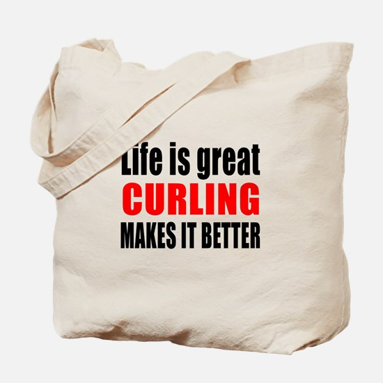 Life is great Curling makes it better Tote Bag