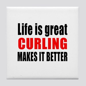 Life is great Curling makes it better Tile Coaster