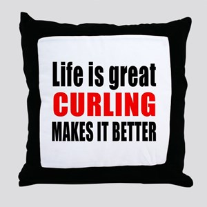 Life is great Curling makes it better Throw Pillow