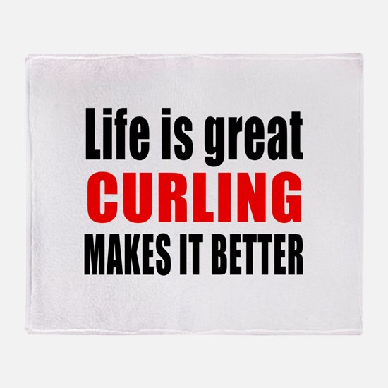 Life is great Curling makes it bette Throw Blanket