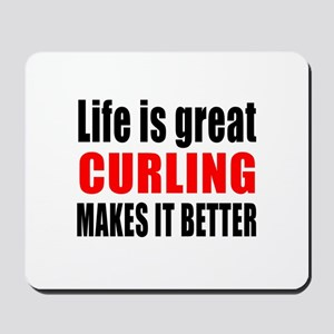 Life is great Curling makes it better Mousepad