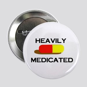 HEAVILY MEDICATED Button