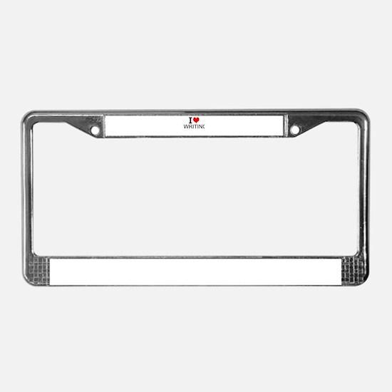I Love Writing License Plate Frame