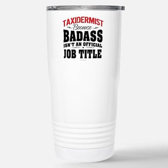 Badass Taxidermist Stainless Steel Travel Mug