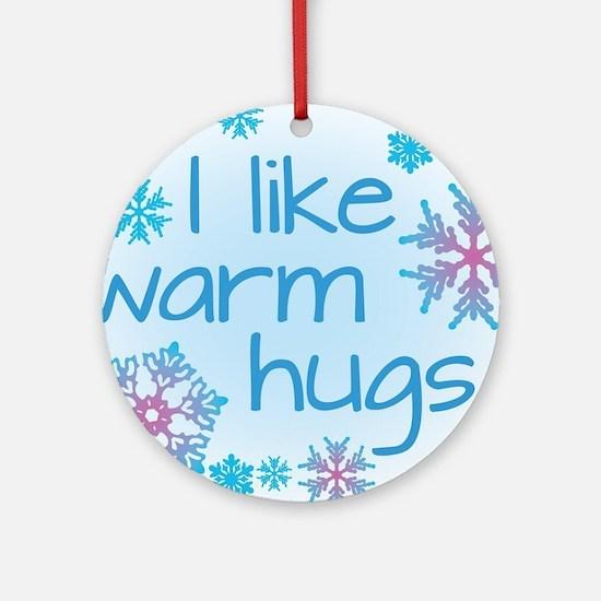 I like warm hugs Round Ornament