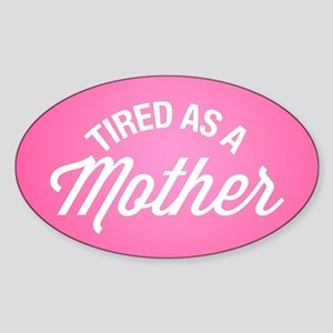 Tired As A Mother Sticker (Oval)