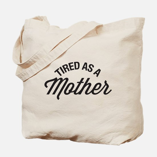 Tired As A Mother Tote Bag