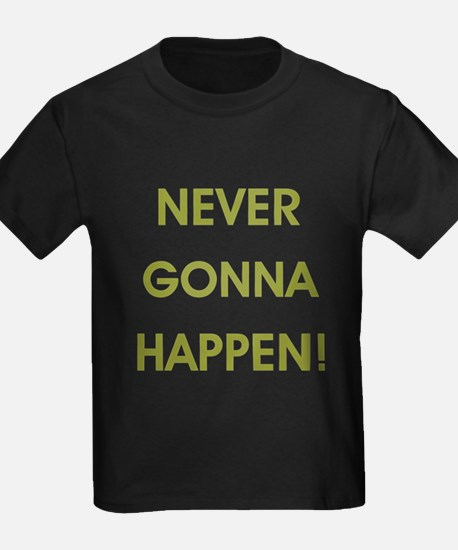 NEVER GONNA HAPPEN T-Shirt