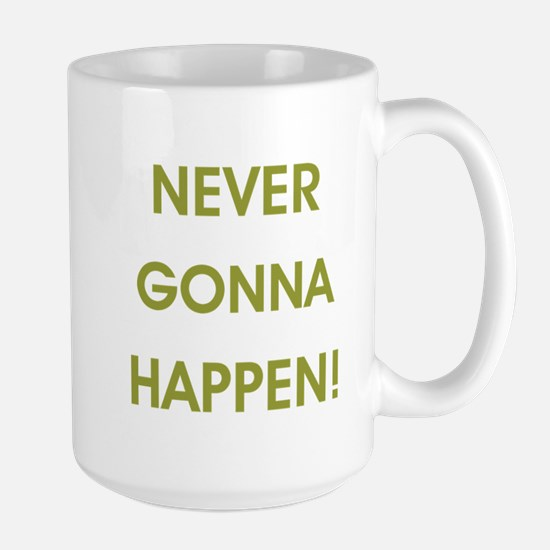 NEVER GONNA HAPPEN Mugs