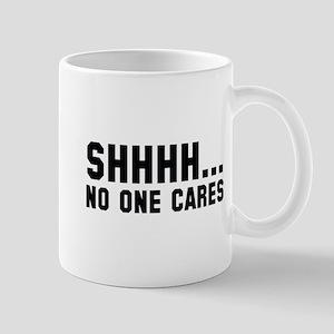 Shhhh... No One Cares Mug