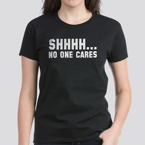 Shhhh... No One Cares Women's Dark T-Shirt