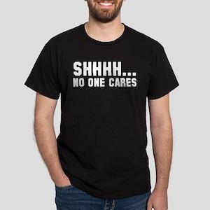Shhhh... No One Cares Dark T-Shirt