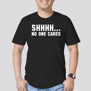 Shhhh... No One Cares Men's Fitted T-Shirt (dark)