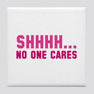 Shhhh... No One Cares Tile Coaster