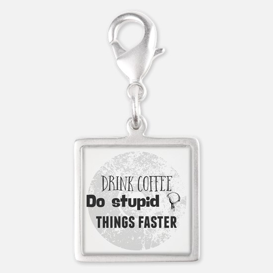 Drink coffee. Do stupid things faster Charms