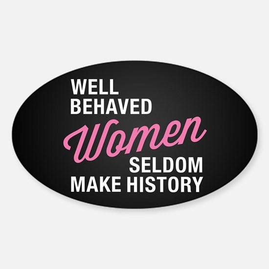 Well Behaved Women Sticker (Oval)