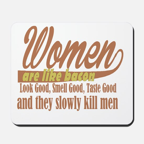 women are like bacon Mousepad