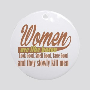 women are like bacon Round Ornament
