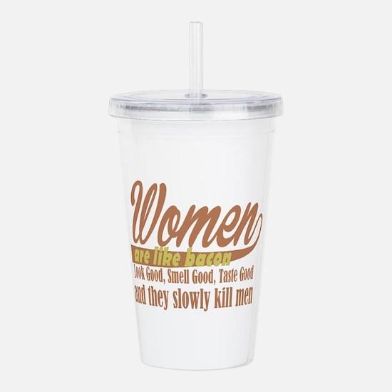 women are like bacon Acrylic Double-wall Tumbler