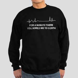 For A Minute There You Bored Me Sweatshirt (dark)