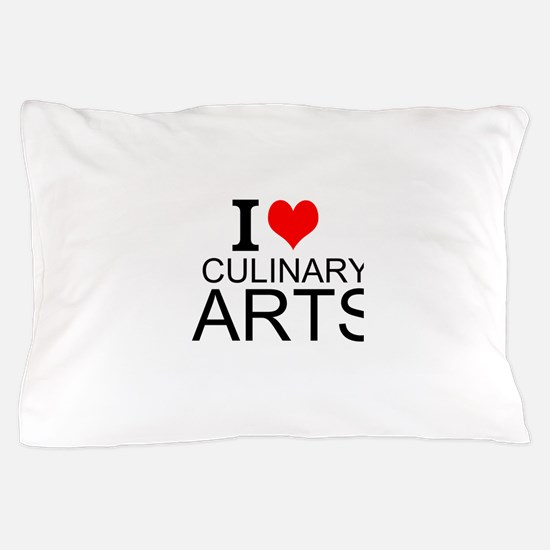I Love Culinary Arts Pillow Case