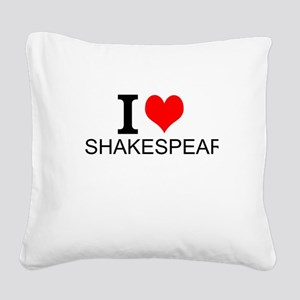 I Love Shakespeare Square Canvas Pillow