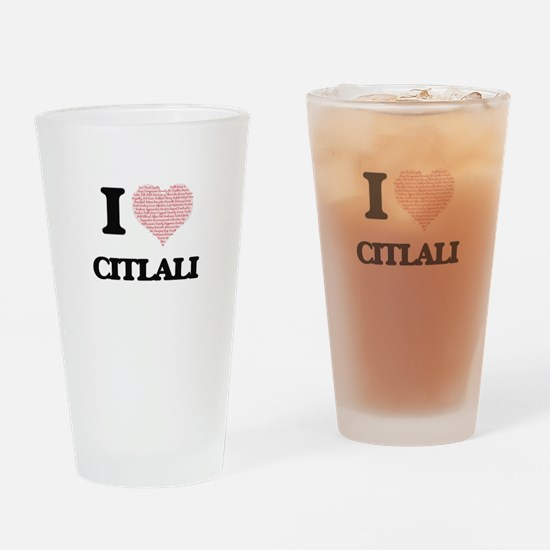 I love Citlali (heart made from wor Drinking Glass