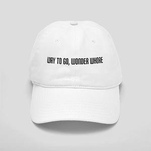 """Way to Go, Wonder Whore"" Cap"