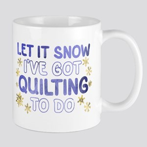 Let it Snow I've Got Quilting To Do Mugs