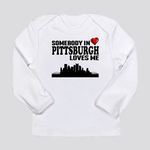 Somebody In Pittsburgh Loves Me Long Sleeve T-Shir