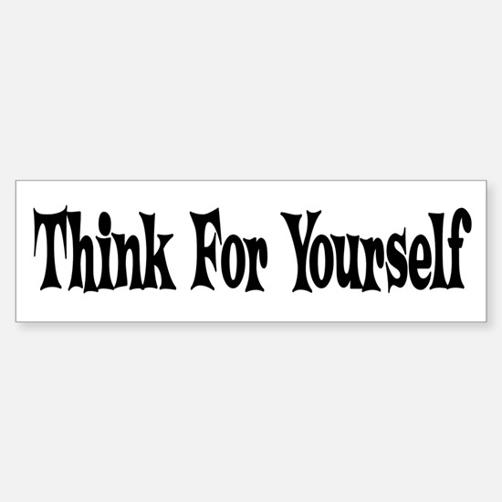 Think For Yourself Bumper Bumper Bumper Sticker
