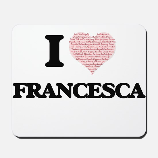 I love Francesca (heart made from words) Mousepad