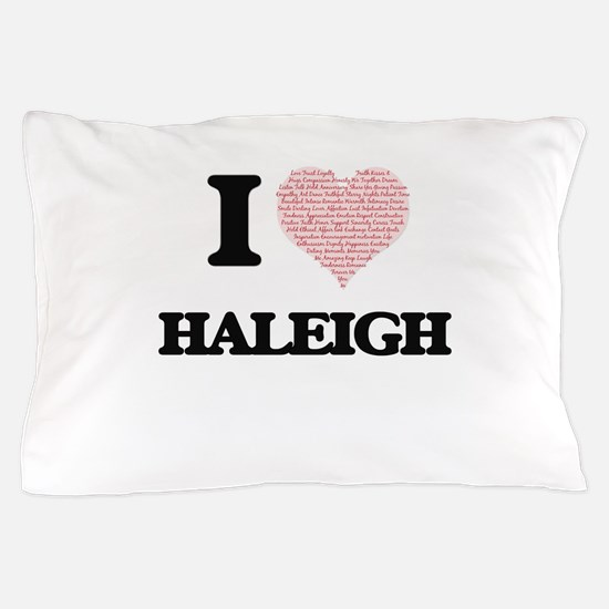 I love Haleigh (heart made from words) Pillow Case