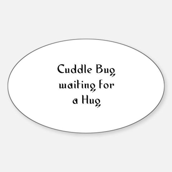 Cuddle Bug waiting for a Hug Oval Decal
