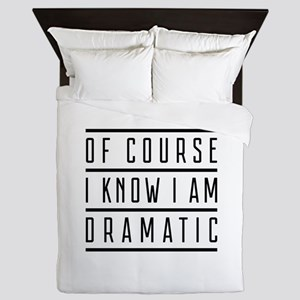 Of Course I Know I Am Dramatic Queen Duvet
