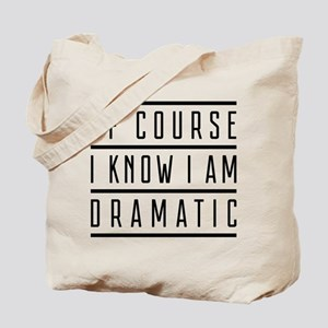 Of Course I Know I Am Dramatic Tote Bag