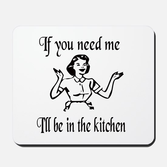 I'll be in the kitchen Mousepad